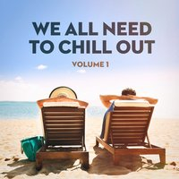 We All Need to Chill Out, Vol. 1 (Relaxing Chillout Lounge Music) — Alma Chillout