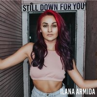 Still Down for You — Ilana Armida