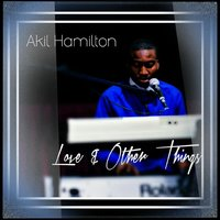 Love & Other Things — Akil Hamilton