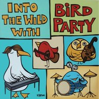 Into the Wild With Bird Party — The Captain Surfs