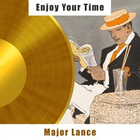 Enjoy Your Time — Major Lance