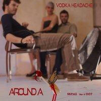 Vodka Headache — Around A