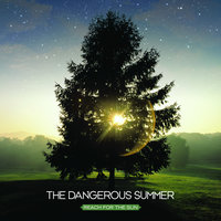 Reach For The Sun — The Dangerous Summer