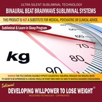 Developing Willpower to Lose Weight: Learning While Sleeping Program (Self-Improvement While You Sleep With the Power of Positive Affirmations) — Binaural Beat Brainwave Subliminal Systems