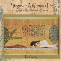 Stages of a Woman's Life - Embodied Meditation for Balance — Kim Votry