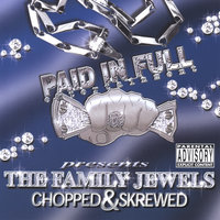 The Family Jewels Chopped & Skrewed — Paid in Full Entertainment Presents