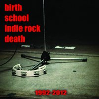 Birth School Indie Rock Death — Pestolaer