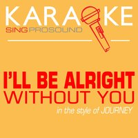 I'll Be Alright Without You (In the Style of Journey) — Karaoke