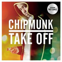 Take Off — Chipmunk, Trey Songz