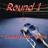 Round 1 of Shina — Country Azz Shina