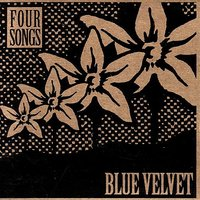 Four Songs — Blue Velvet