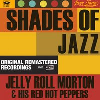 Shades of Jazz — Jelly Roll Morton & His Red Hot Peppers