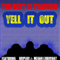 Yell It Out ! (feat. Griploc & Megan Liddicoat) — The Best in Training