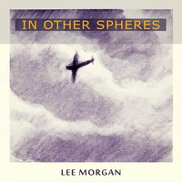 In Other Spheres — Lee Morgan