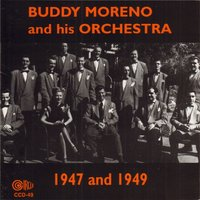 1947 and 1949 — Buddy Moreno and His Orchestra
