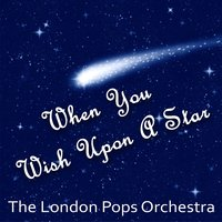 When You Wish Upon A Star — The London Pops Orchestra