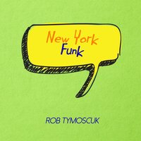 New York Funk — Rob Tymoscuk