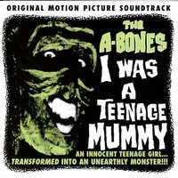 I Was A teenage Mummy — The A-Bones