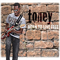 Born to Live Free — Toney