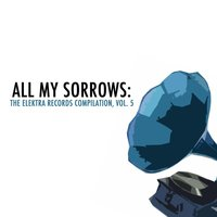 All My Sorrows: The Elektra Records Compilation, Vol. 5 — сборник