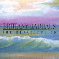 The Beautiful EP — Brittany Bauhaus