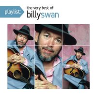 Playlist: The Very Best Of Billy Swan — Billy Swan