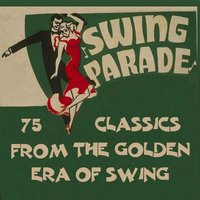 75 Classics from the Golden Era of Swing - Swing Parade - The Ultimate Collection — сборник