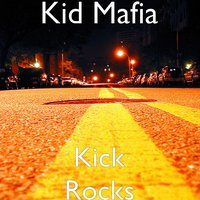 Kick Rocks — Kid Mafia