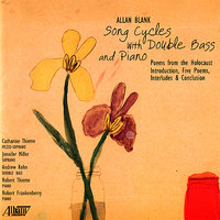 Allan Blank: Song Cycles with Double Bass and Piano — Andrew Kohn, Jennifer Miller, Robert Thieme, Catherine Thieme, Robert Frankenberry