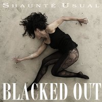 Blacked Out — Shaunté Usual