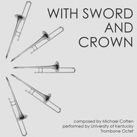 Michael Cotten: With Sword and Crown — University of Kentucky Trombone Octet