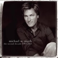 The Second Decade 1993-2003 — Michael W. Smith