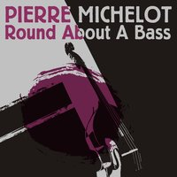 Pierre Michelot: Round About a Bass — Pierre Michelot