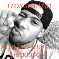 I Forgive You — Kenneth Michael Harrison