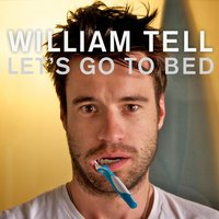 Let's Go to Bed — WILLIAM TELL