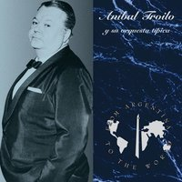 From Argentina To The World — Anibal Troilo