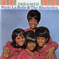 Dreamer — Patti LaBelle, Patti Labelle & The Bluebells, The Bluebelles