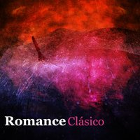Romance Clásico — Collection Grands Classiques, Classics for a Rainy Day, Musica Romantica Ensemble, Classics for a Rainy Day|Collection Grands Classiques|Musica Romantica Ensemble