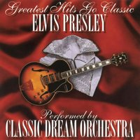 Elvis Presley - Greatest Hits Go Classic — Classic Dream Orchestra