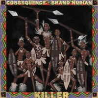 Killer — Consequence, Brand Nubian