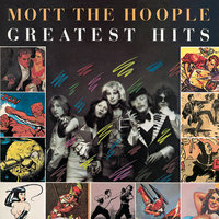 Greatest Hits — Mott The Hoople