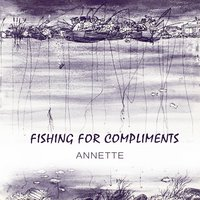 Fishing For Compliments — Annette