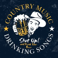Shut up and Drink Your Beer - Country Music Drinking Songs — сборник