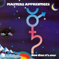 Now That It's Over — Masters Apprentices