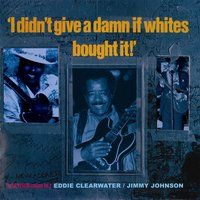 I Didn't Give A Damn If Whites Bought It Vol. 2 — Jimmy Johnson, Eddie Clearwater