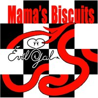 Evil Gal — Mama's Biscuits