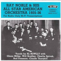 Ray Noble & His All Star American Orchestra, 1935 - 36 — Al Bowlly, Ray Noble, His All Star American Orchestra, Ray Noble & His All Star American Orchestra