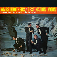 Destination Moon — The Ames Brothers