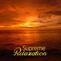 Supreme Relaxation — Ultimate Relaxation Music