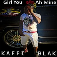 Girl Yuh Ah Mine — Kaffi Blak